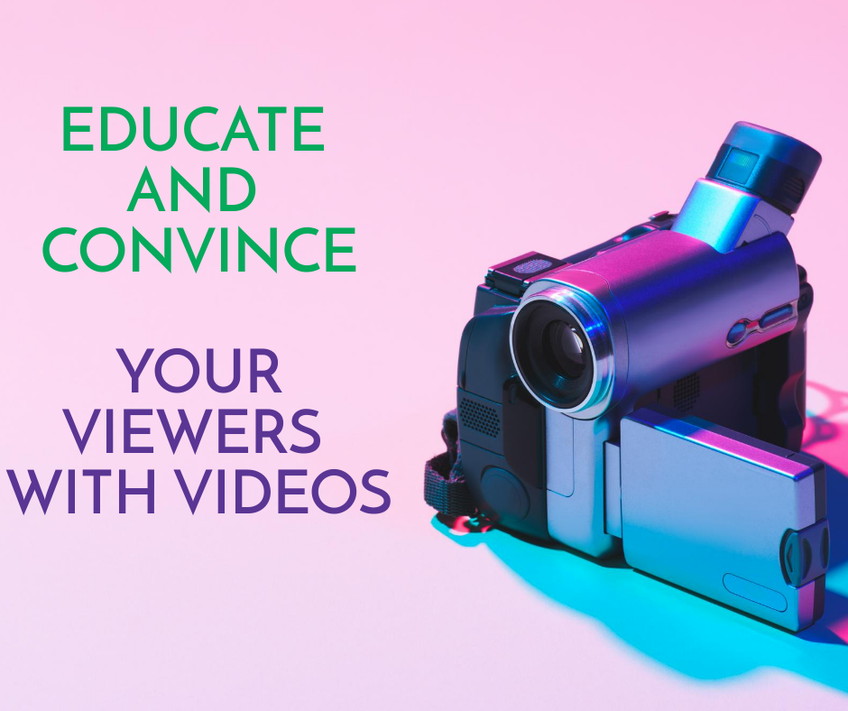 Educate and convince your viewers with videos