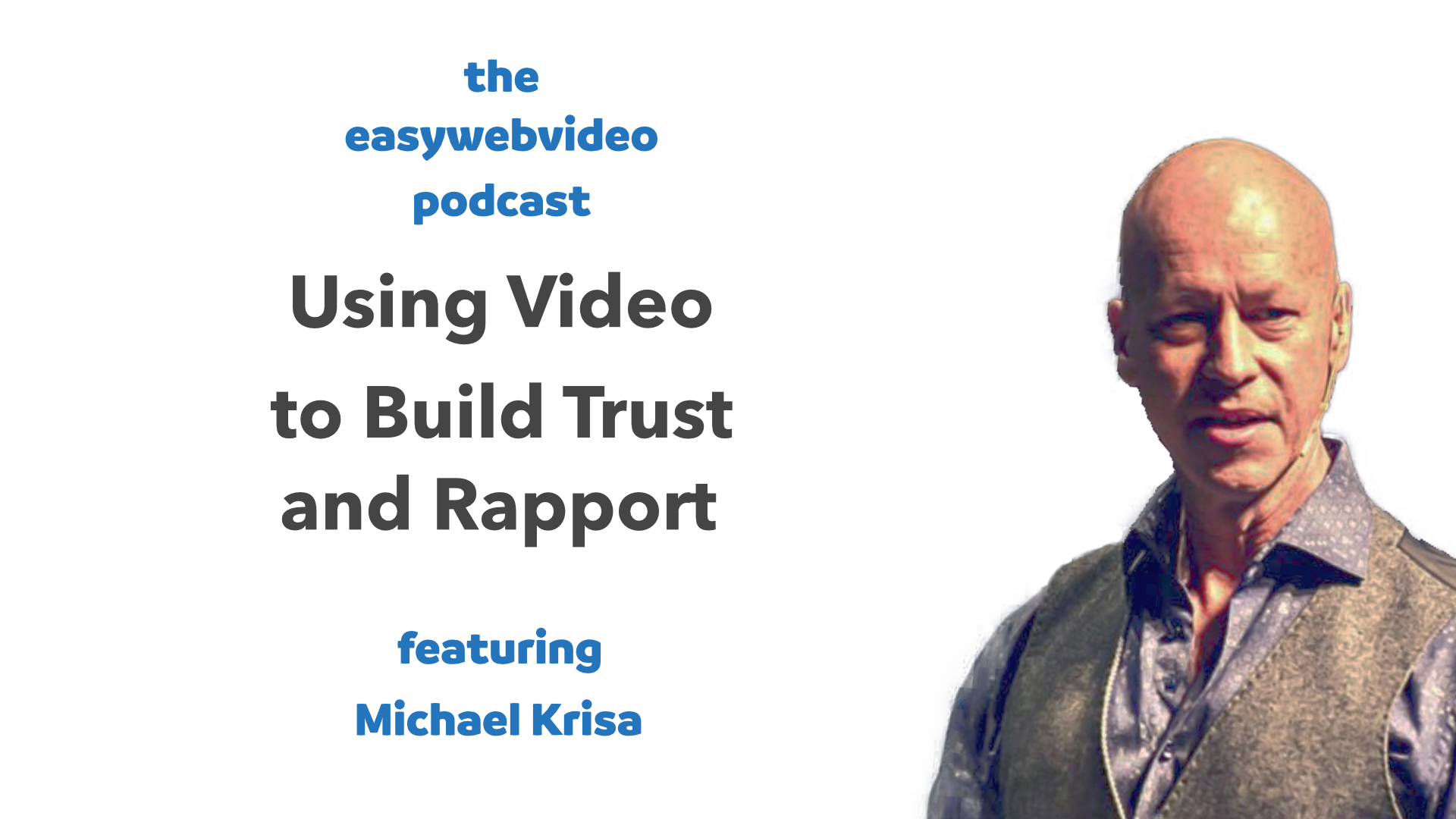 Easy Web Video Podcast: Using Video to Build Trust and Rapport